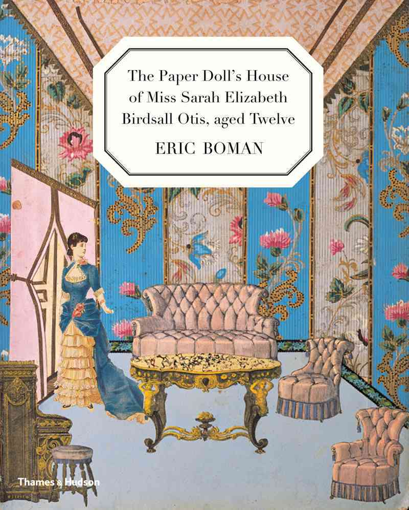 The Paper Doll's House of Miss Sarah Elizabeth Birdsall Otis, Aged Twelve By Boman, Eric